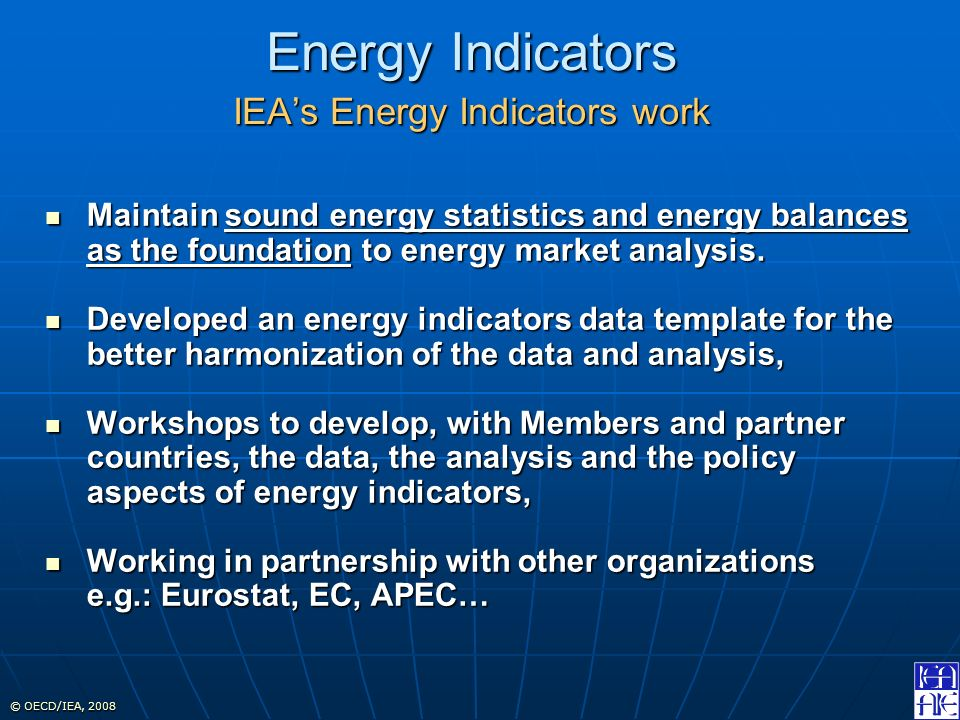 © OECD/IEA, 2008 Maintain sound energy statistics and energy balances as the foundation to energy market analysis.