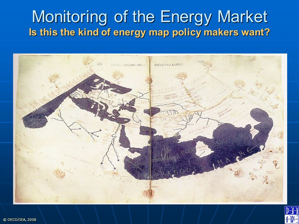 © OECD/IEA, 2008 Monitoring of the Energy Market Is this the kind of energy map policy makers want