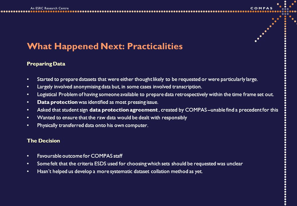 What Happened Next: Practicalities Preparing Data Started to prepare datasets that were either thought likely to be requested or were particularly large.