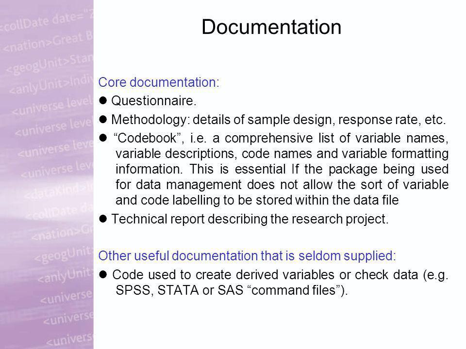 Documentation Core documentation: Questionnaire. Methodology: details of sample design, response rate, etc. Codebook, i.e. a comprehensive list of var