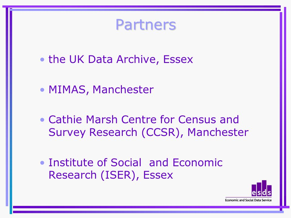 the UK Data Archive, Essex MIMAS, Manchester Cathie Marsh Centre for Census and Survey Research (CCSR), Manchester Institute of Social and Economic Research (ISER), Essex Partners