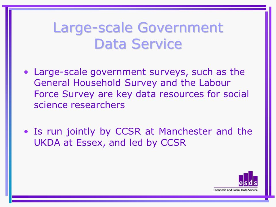 Large-scale Government Data Service Large-scale government surveys, such as the General Household Survey and the Labour Force Survey are key data reso