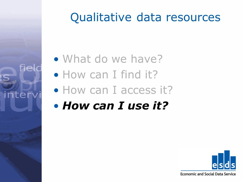 Qualitative data resources What do we have. How can I find it.