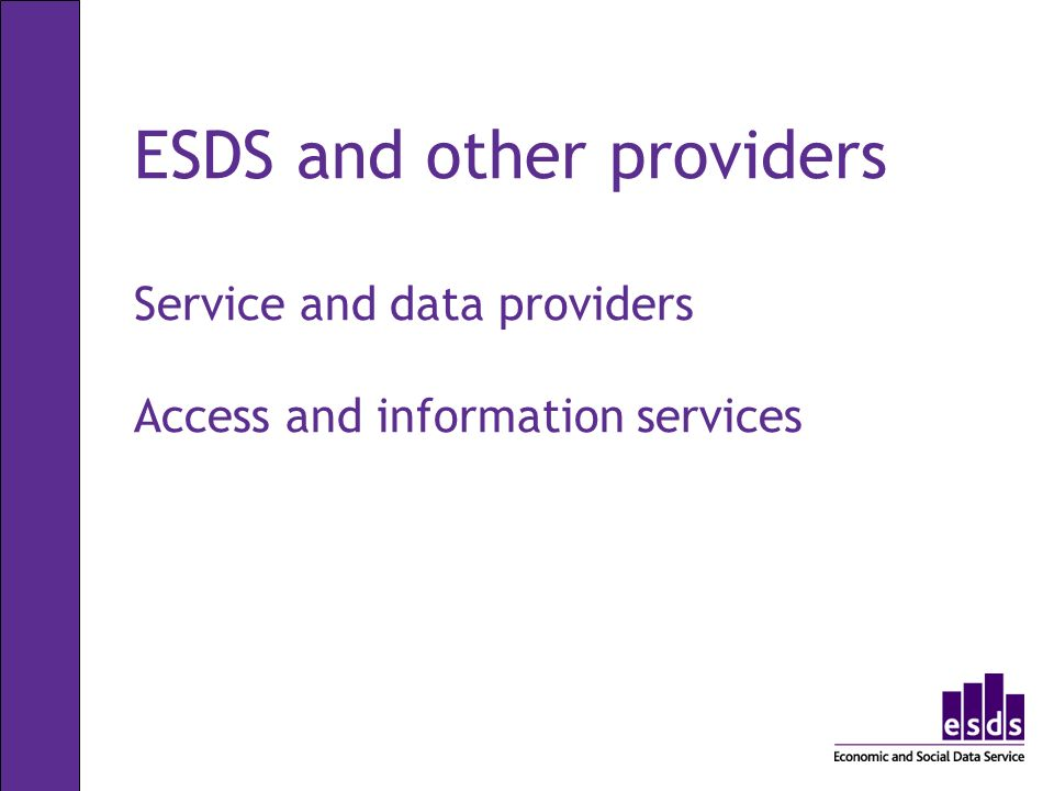 ESDS and other providers Service and data providers Access and information services