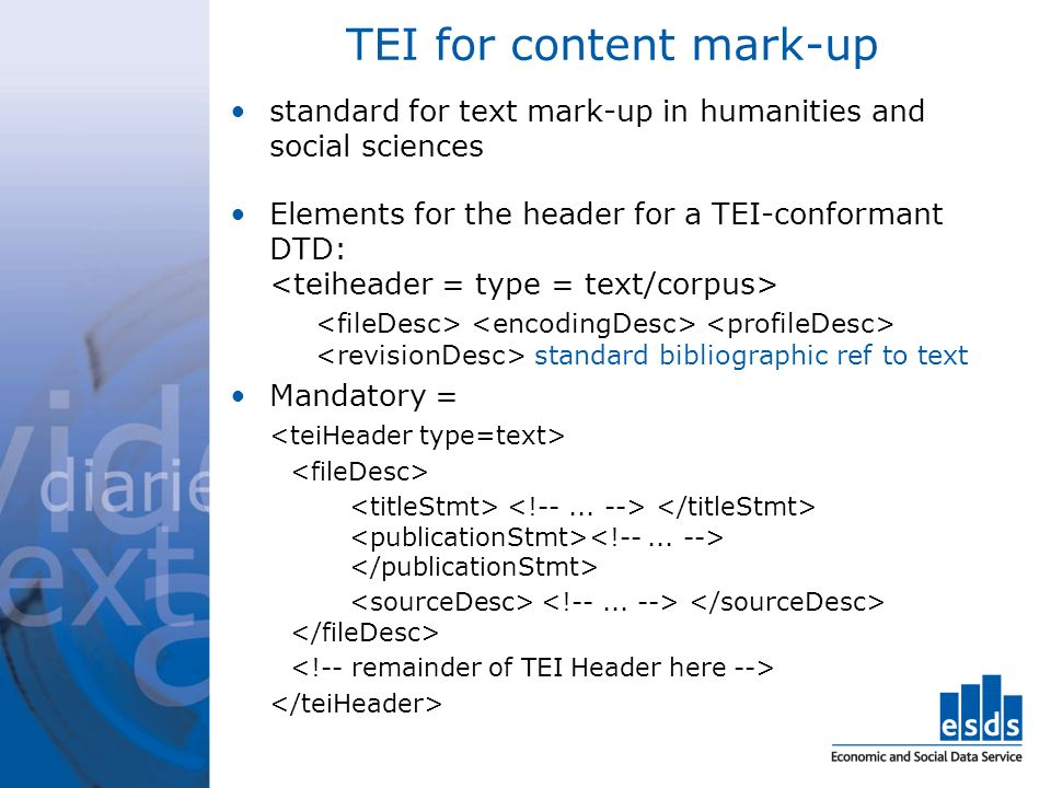 TEI for content mark-up standard for text mark-up in humanities and social sciences Elements for the header for a TEI-conformant DTD: standard bibliographic ref to text Mandatory =
