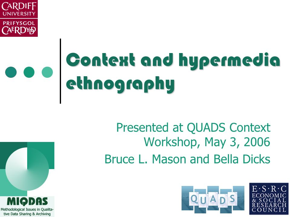 Context and hypermedia ethnography Presented at QUADS Context Workshop, May 3, 2006 Bruce L.