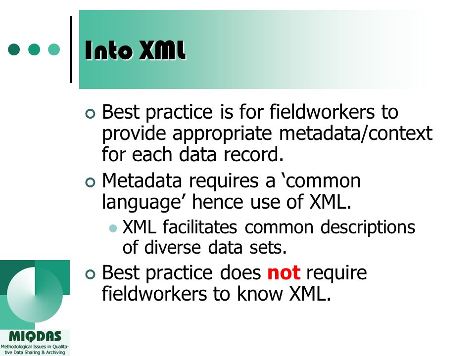 Into XML Best practice is for fieldworkers to provide appropriate metadata/context for each data record.