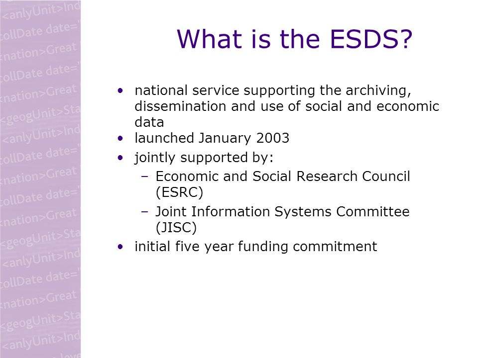 What is the ESDS? national service supporting the archiving, dissemination and use of social and economic data launched January 2003 jointly supported