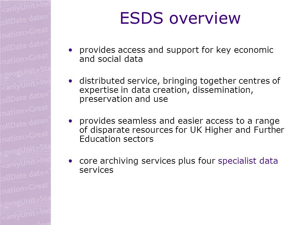 ESDS: Accessing data web instant download and offline media access to data and metadata online data browsing services (Nesstar, Quali Online, ESDS International macrodata) data are freely available for all but commercial users data supplied in a variety of formats –statistical package formats (eg spss) –databases and spreadsheets –word processed documents –pdf documents
