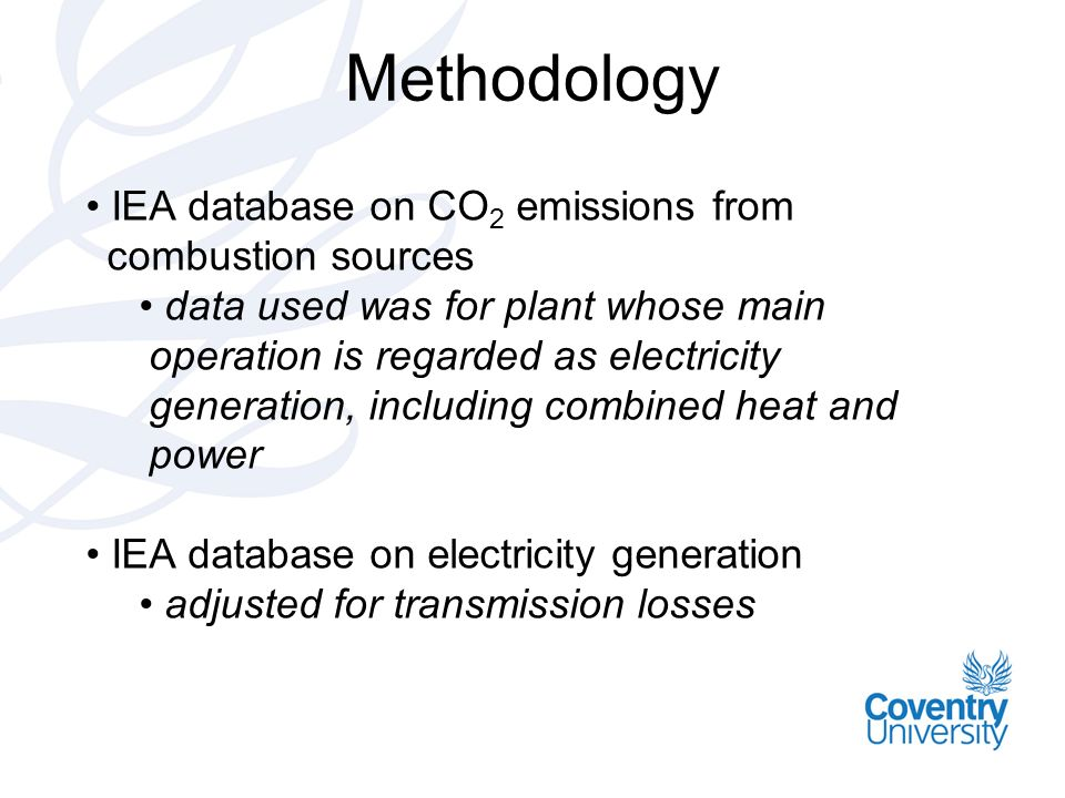 Methodology IEA database on CO 2 emissions from combustion sources data used was for plant whose main operation is regarded as electricity generation, including combined heat and power IEA database on electricity generation adjusted for transmission losses