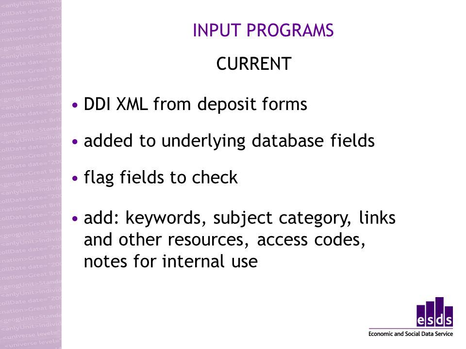 INPUT PROGRAMS add: keywords, subject category, links and other resources, access codes, notes for internal use DDI XML from deposit forms CURRENT added to underlying database fields flag fields to check