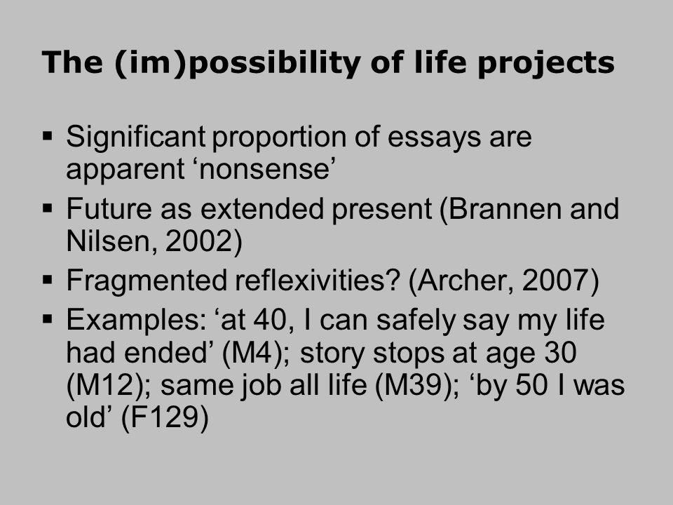 The (im)possibility of life projects Significant proportion of essays are apparent nonsense Future as extended present (Brannen and Nilsen, 2002) Frag