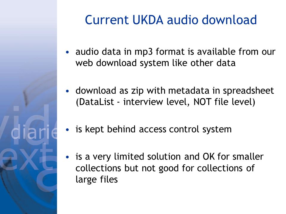 Current UKDA audio download audio data in mp3 format is available from our web download system like other data download as zip with metadata in spread