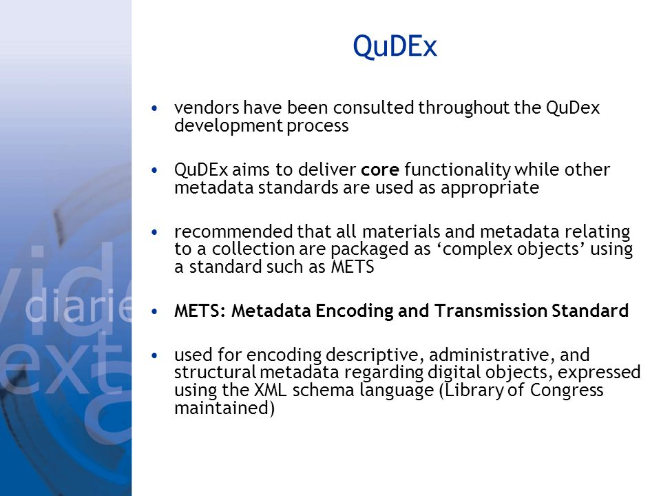 QuDEx vendors have been consulted throughout the QuDex development process QuDEx aims to deliver core functionality while other metadata standards are