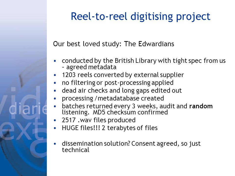 Reel-to-reel digitising project Our best loved study: The Edwardians conducted by the British Library with tight spec from us – agreed metadata 1203 r