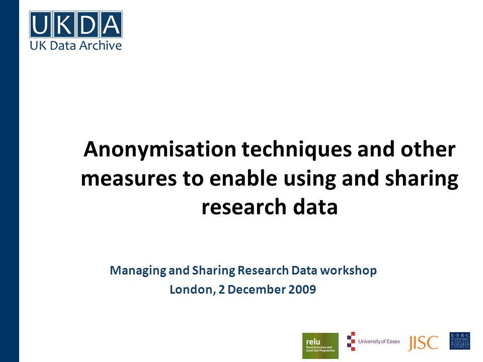 Anonymisation techniques and other measures to enable using and sharing research data Managing and Sharing Research Data workshop London, 2 December 2