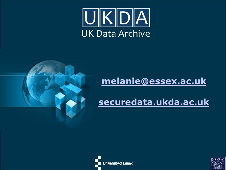 UK Data Archive melanie@essex.ac.uk securedata.ukda.ac.uk
