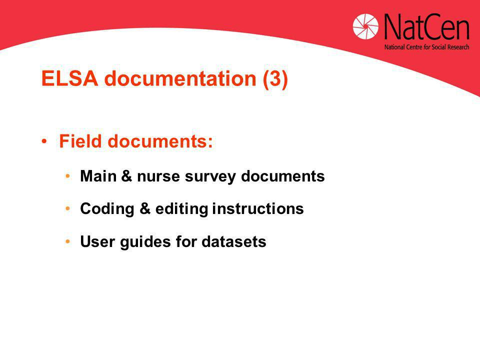 ELSA documentation (3) Field documents: Main & nurse survey documents Coding & editing instructions User guides for datasets