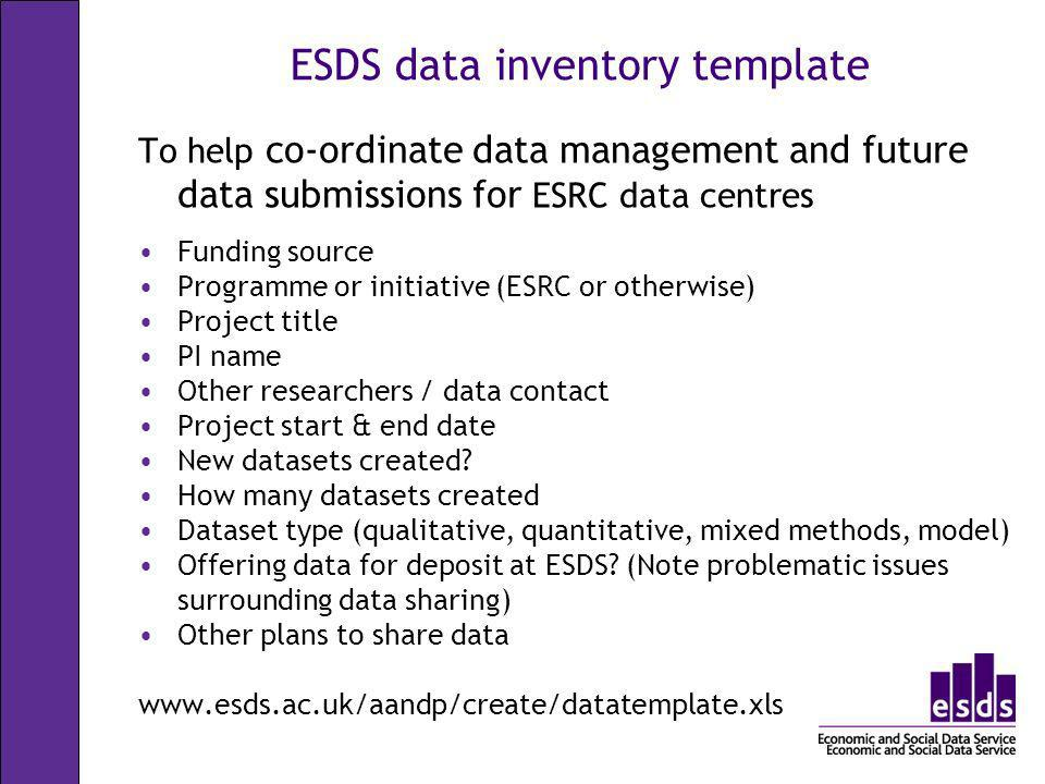 ESDS data inventory template To help co-ordinate data management and future data submissions for ESRC data centres Funding source Programme or initiat