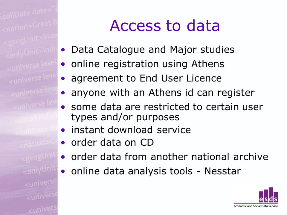 Access to data Data Catalogue and Major studies online registration using Athens agreement to End User Licence anyone with an Athens id can register s