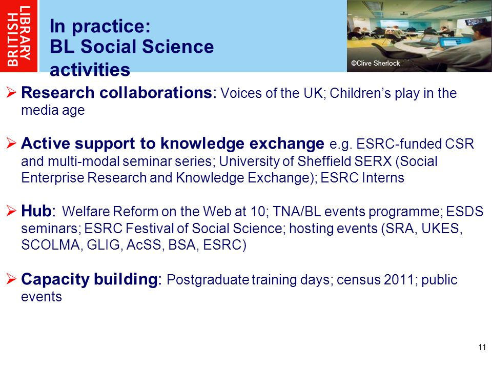 11 In practice: BL Social Science activities Research collaborations: Voices of the UK; Childrens play in the media age Active support to knowledge exchange e.g.