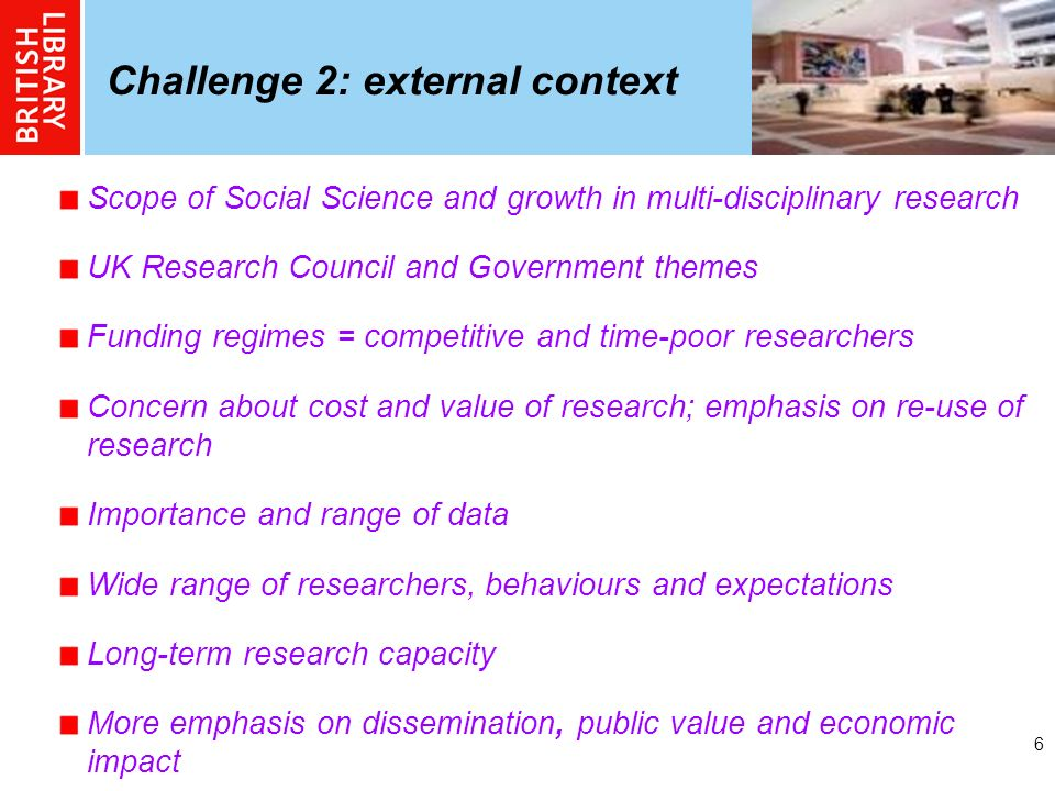 6 Challenge 2: external context Scope of Social Science and growth in multi-disciplinary research UK Research Council and Government themes Funding re