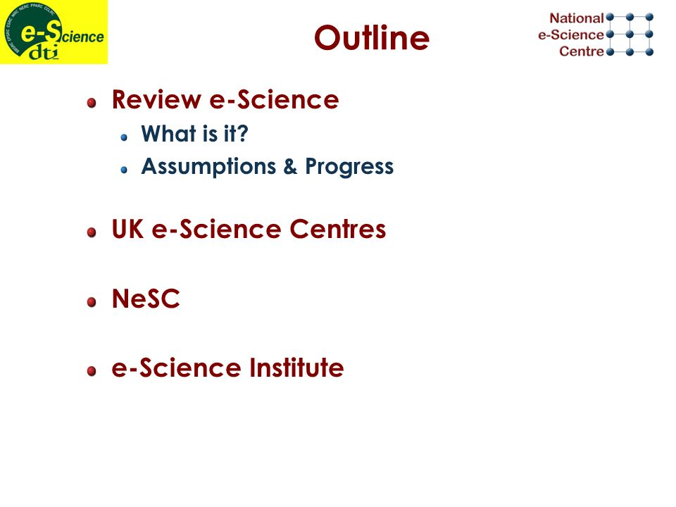 Outline Review e-Science What is it.