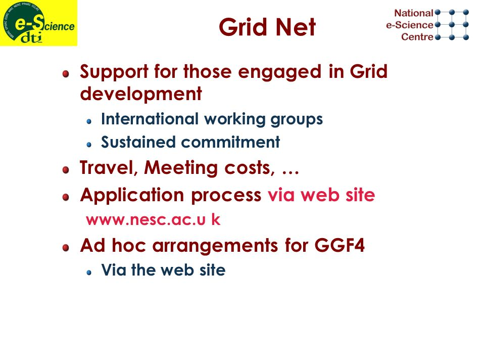 Grid Net Support for those engaged in Grid development International working groups Sustained commitment Travel, Meeting costs, … Application process via web site   k Ad hoc arrangements for GGF4 Via the web site