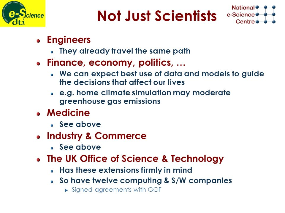 Not Just Scientists Engineers They already travel the same path Finance, economy, politics, … We can expect best use of data and models to guide the decisions that affect our lives e.g.