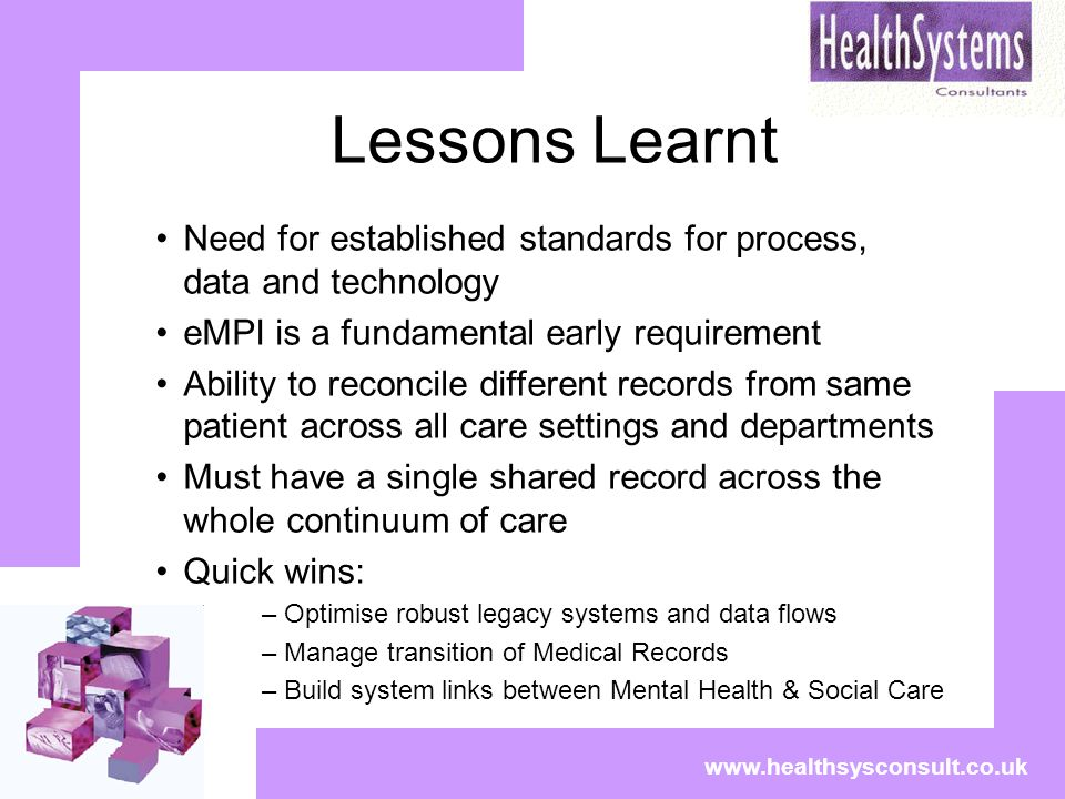 Lessons Learnt www.healthsysconsult.co.uk Need for established standards for process, data and technology eMPI is a fundamental early requirement Abil