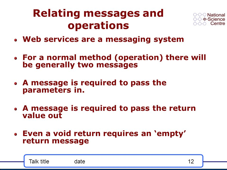 Talk titledate12 Relating messages and operations Web services are a messaging system For a normal method (operation) there will be generally two mess