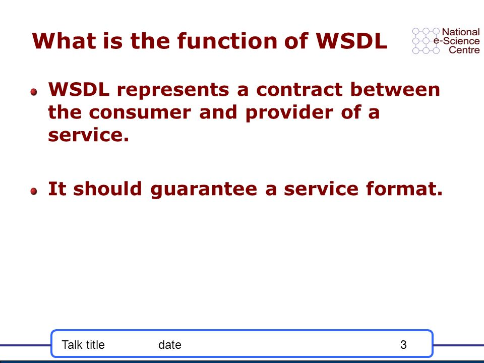 Talk titledate3 What is the function of WSDL WSDL represents a contract between the consumer and provider of a service. It should guarantee a service
