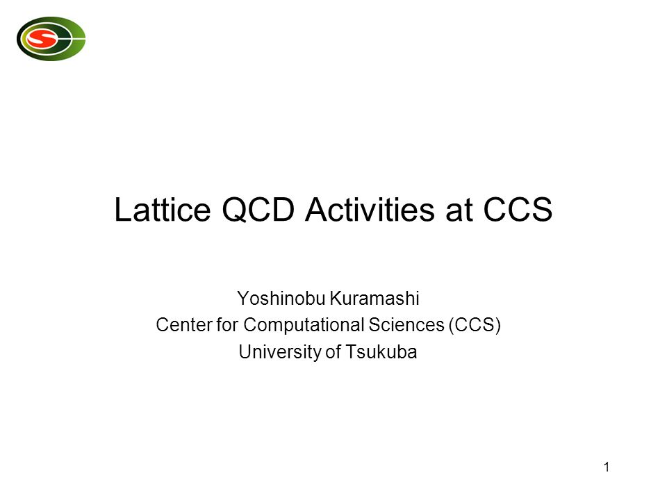 1 Lattice QCD Activities at CCS Yoshinobu Kuramashi Center for Computational Sciences (CCS) University of Tsukuba