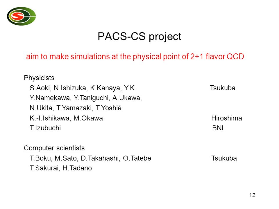 12 aim to make simulations at the physical point of 2+1 flavor QCD PACS-CS project Physicists S.Aoki, N.Ishizuka, K.Kanaya, Y.K. Tsukuba Y.Namekawa, Y