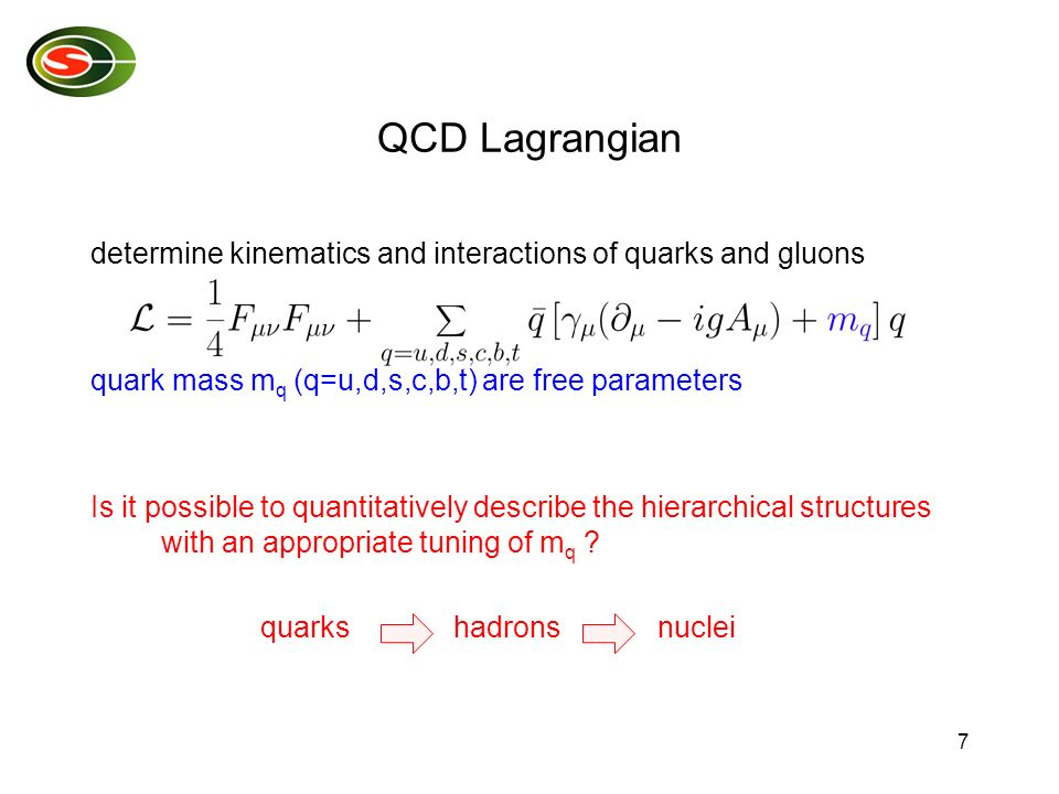 7 QCD Lagrangian determine kinematics and interactions of quarks and gluons quark mass m q (q=u,d,s,c,b,t) are free parameters Is it possible to quantitatively describe the hierarchical structures with an appropriate tuning of m q .