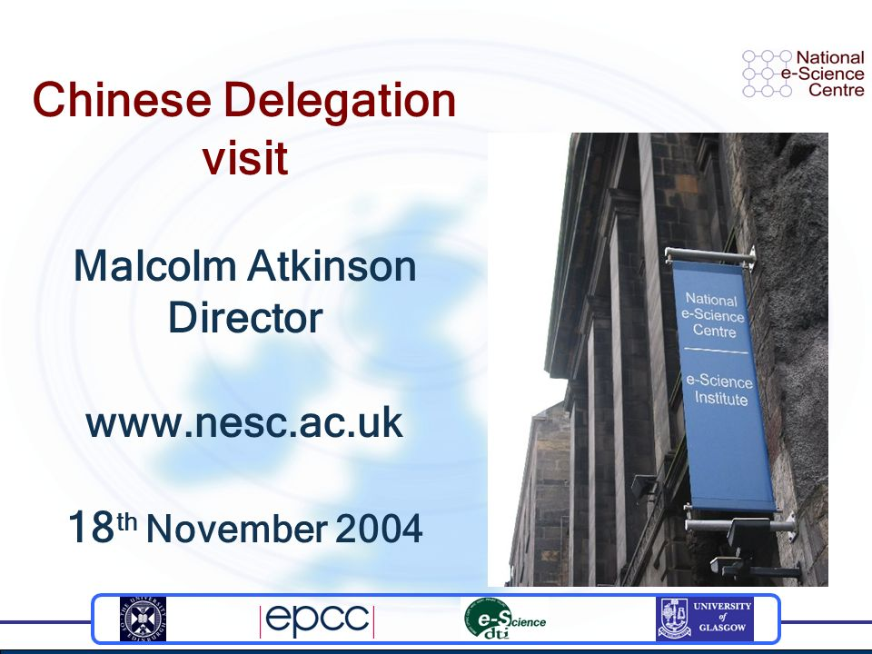 Chinese Delegation visit Malcolm Atkinson Director www.nesc.ac.uk 18 th November 2004