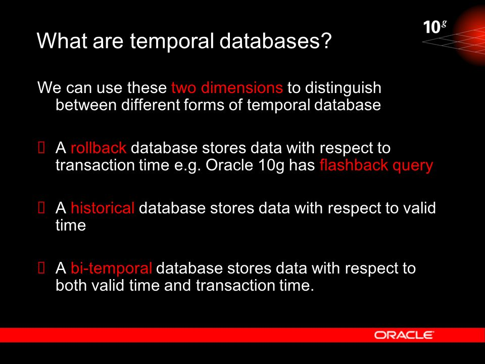 What are temporal databases? We can use these two dimensions to distinguish between different forms of temporal database A rollback database stores da