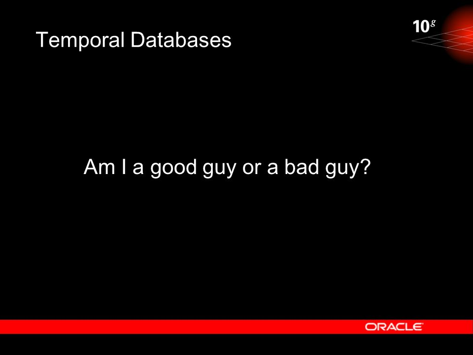 Temporal Databases Am I a good guy or a bad guy?