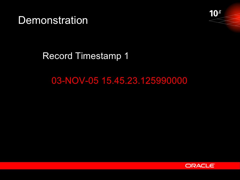 Demonstration Record Timestamp 1 03-NOV-05 15.45.23.125990000