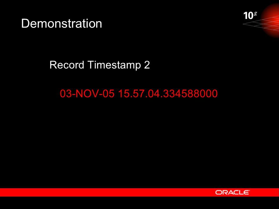 Demonstration Record Timestamp 2 03-NOV-05 15.57.04.334588000