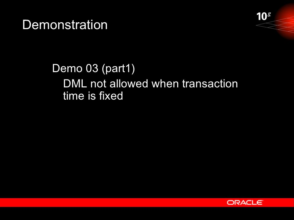 Demonstration Demo 03 (part1) DML not allowed when transaction time is fixed