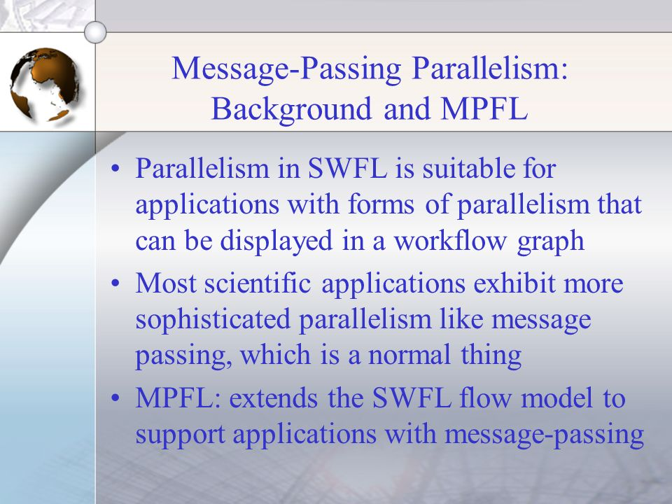 Message-Passing Parallelism: Background and MPFL Parallelism in SWFL is suitable for applications with forms of parallelism that can be displayed in a
