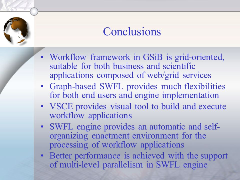 Conclusions Workflow framework in GSiB is grid-oriented, suitable for both business and scientific applications composed of web/grid services Graph-ba