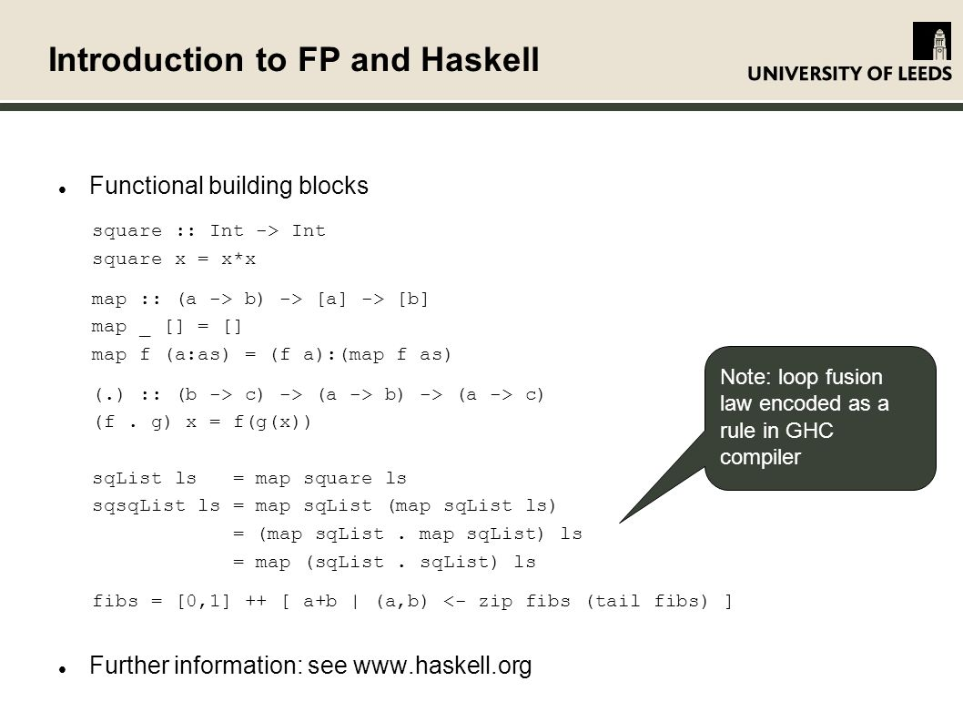 Introduction to FP and Haskell Functional building blocks square :: Int -> Int square x = x*x map :: (a -> b) -> [a] -> [b] map _ [] = [] map f (a:as) = (f a):(map f as) (.) :: (b -> c) -> (a -> b) -> (a -> c) (f.