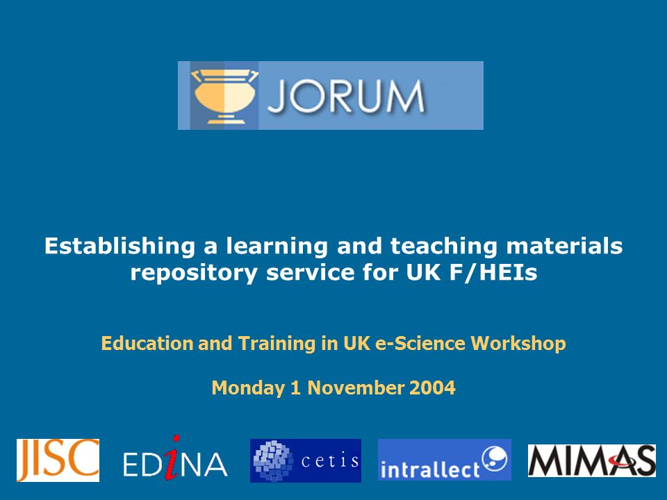 Establishing a learning and teaching materials repository service for UK F/HEIs Education and Training in UK e-Science Workshop Monday 1 November 2004