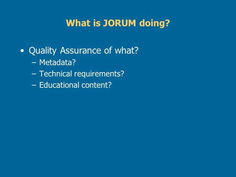 What is JORUM doing. Quality Assurance of what. –Metadata.