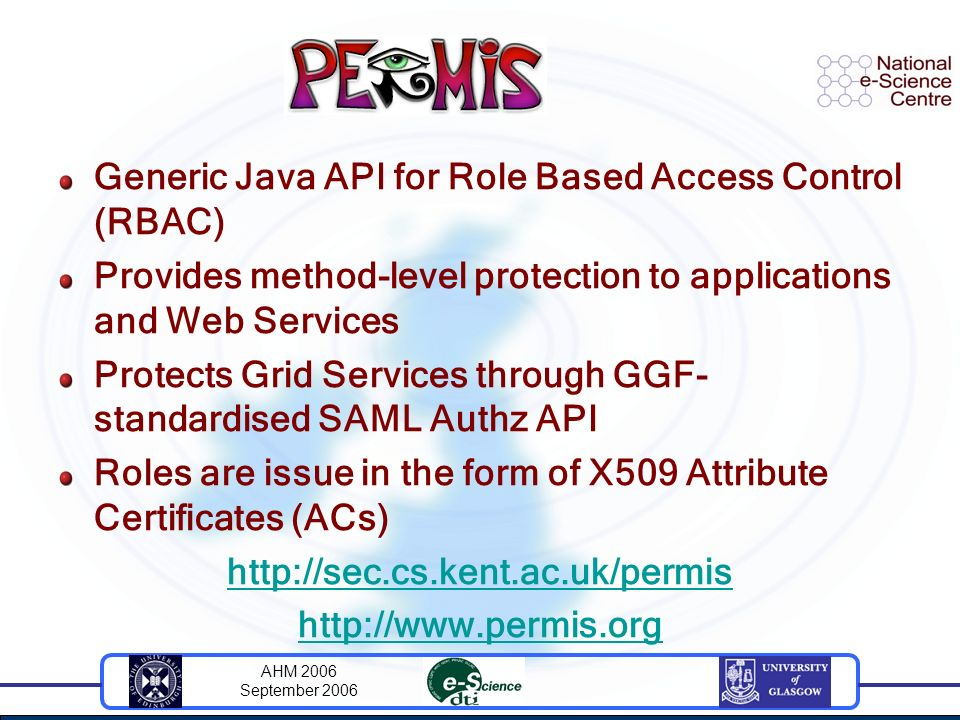 AHM 2006 September 2006 Generic Java API for Role Based Access Control (RBAC) Provides method-level protection to applications and Web Services Protec