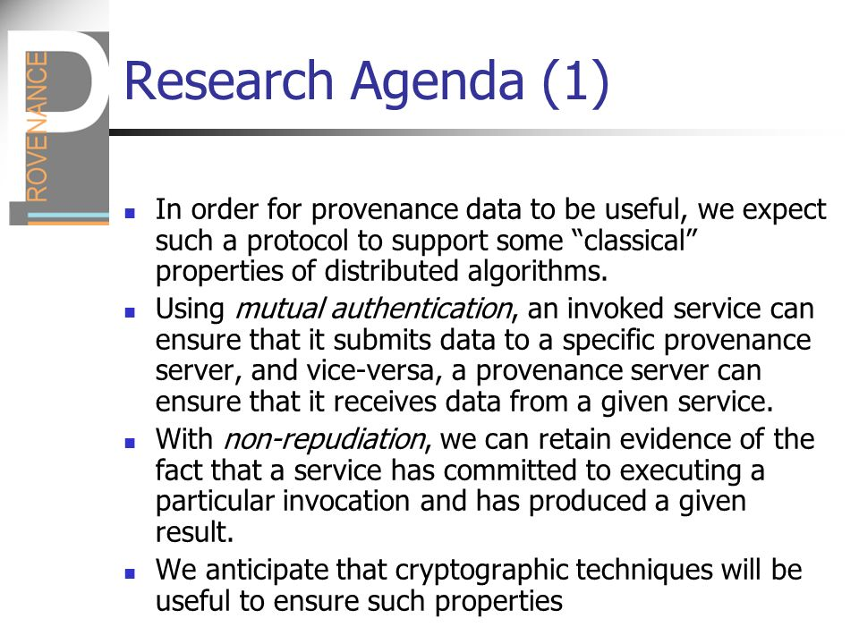Research Agenda (1) In order for provenance data to be useful, we expect such a protocol to support some classical properties of distributed algorithms.