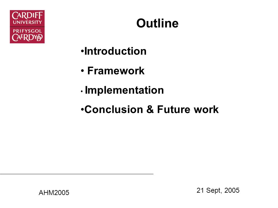 Outline Introduction Framework Implementation Conclusion & Future work AHM2005 21 Sept, 2005