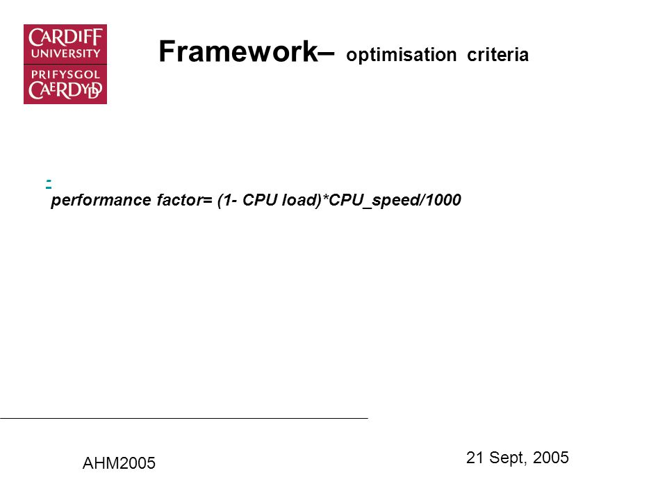 Framework– optimisation criteria - performance factor= (1- CPU load)*CPU_speed/1000 AHM2005 21 Sept, 2005